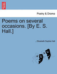 Poems on Several Occasions. [By E. S. Hall.] by Elizabeth Sophia Hall
