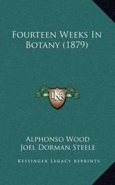 Fourteen Weeks in Botany (1879) by Alphonso Wood