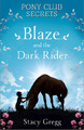 Pony Club Secrets : Blaze and the Dark Rider by Stacy Gregg