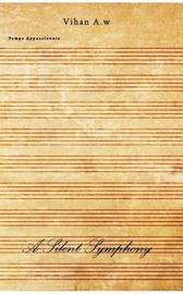 A Silent Symphony by Vihan A W