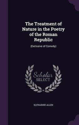 The Treatment of Nature in the Poetry of the Roman Republic by Katharine Allen image