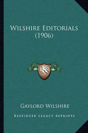 Wilshire Editorials (1906) Wilshire Editorials (1906) by Gaylord Wilshire