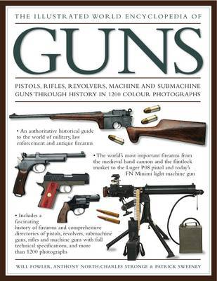 The Illustrated World Encyclopedia of Guns: Pistols, Rifles, Revolvers, Machine and Submachine Guns Through History in 1200 Colour Photographs by Will Fowler image