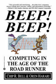 Beep! Beep!: Competing in the Age of the Road Runner by Chip R Bell