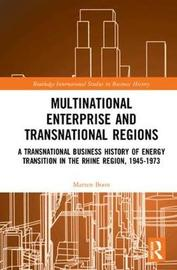Multinational Enterprise and Transnational Regions by Marten Boon