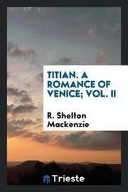 Titian. a Romance of Venice; Vol. II by R Shelton Mackenzie image