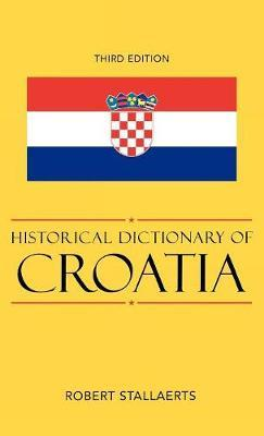 Historical Dictionary of Croatia by Robert Stallaerts
