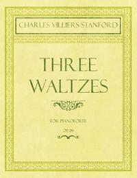 Three Waltzes - For Pianoforte - Op.178 by Charles Villiers Stanford