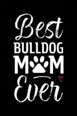 Best Bulldog Mom Ever by Arya Wolfe
