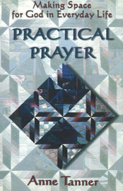 Practical Prayer: Making Space for God in Everyday Life by Anne Tanner image