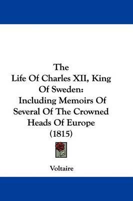 The Life Of Charles XII, King Of Sweden: Including Memoirs Of Several Of The Crowned Heads Of Europe (1815) by Voltaire image