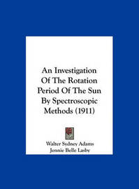 An Investigation of the Rotation Period of the Sun by Spectroscopic Methods (1911) by Walter Sydney Adams image