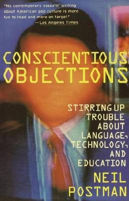 Conscientious Objections by Neil Postman image