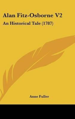 Alan Fitz-Osborne V2: An Historical Tale (1787) by Anne Fuller image