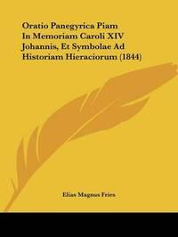 Oratio Panegyrica Piam in Memoriam Caroli XIV Johannis, Et Symbolae Ad Historiam Hieraciorum (1844) by Elias Magnus Fries
