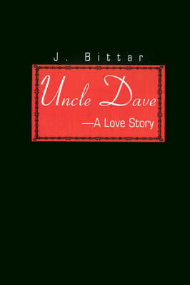 Uncle Dave: A Love Story by J. Bittar