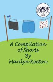 A Compilation of Shorts: (Large Print Edition) by Marilyn, Keeton