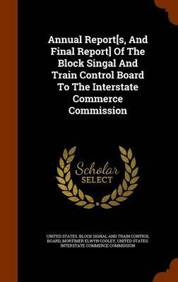 Annual Report[s, and Final Report] of the Block Singal and Train Control Board to the Interstate Commerce Commission
