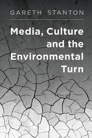 Media, Culture and the Environmental Turn by Gareth Stanton