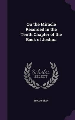 On the Miracle Recorded in the Tenth Chapter of the Book of Joshua by Edward Biley