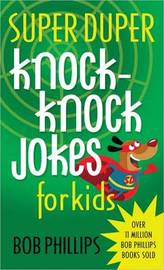 Super Duper Knock-Knock Jokes for Kids by Bob Phillips