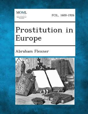 Prostitution in Europe by Abraham Flexner
