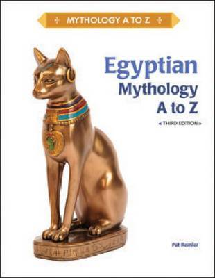 Egyptian Mythology A to Z, Third Edition by Pat Remler