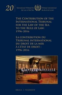 The Contribution of the International Tribunal for the Law of the Sea to the Rule of Law: 1996-2016 La contribution du Tribunal international du droit de la mer a l`etat de droit: 1996-2016 by Intl Tribunal for the Law of the Sea