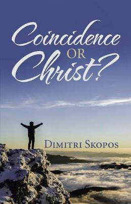 Coincidence or Christ? by Dimitri Skopos