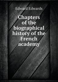 Chapters of the Biographical History of the French Academy by Edward Edwards
