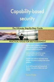 Capability-Based Security the Ultimate Step-By-Step Guide by Gerardus Blokdyk
