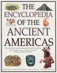 The Ancient Americas, The Encyclopedia of by Fiona MacDonald