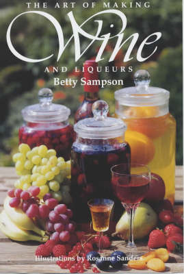 The Art Of Making Wine And Liqueurs by Betty Sampson image