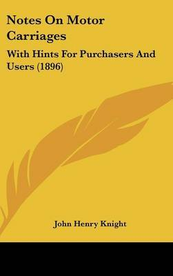 Notes on Motor Carriages: With Hints for Purchasers and Users (1896) by John Henry Knight image