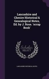 Lancashire and Chesire Historical & Genealogical Notes, Ed. by J. Rose. 'Scrap Book' by Lancashire Historical Notes image