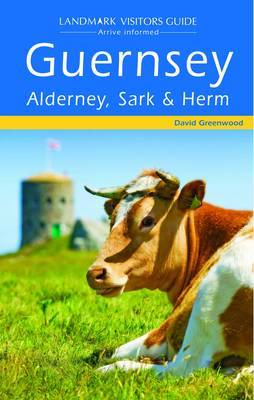 Guernsey, Alderney, Sark and Herm by David Greenwood