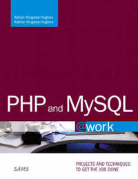 PHP and MySQL @Work: Projects You Can Use on the Job by Adrian Kingsley-Hughes