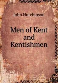 Men of Kent and Kentishmen by John Hutchinson