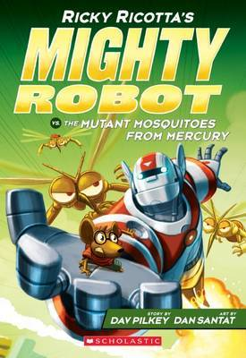 Ricky Ricotta's Mighty Robot vs the Mutant Mosquitoes from Mercury (#2) by Dav Pilkey
