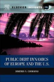 Public Debt Dynamics of Europe and the U.S. by Dimitris N Chorafas