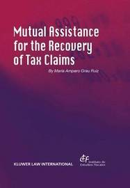 Mutual Assistance for the Recovery of Tax Claims by Maria Amparo Grau Ruiz