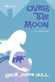 Over the Moon by Linda Joffe Hull