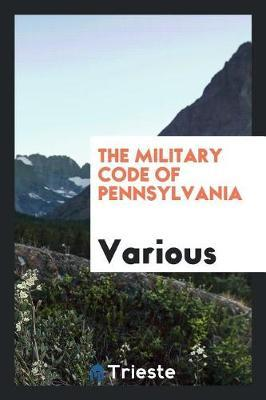 The Military Code of Pennsylvania by Various ~ image