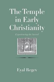 The Temple in Early Christianity by Eyal Regev
