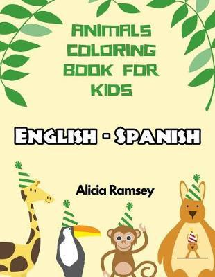 English - Spanish Animals Coloring Book for Kids by Alicia Ramsey