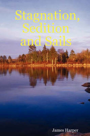 Stagnation, Sedition and Sails by James Harper