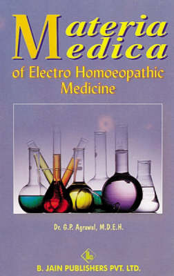 Materia Medica of Electro Homoeopathic Medicine by G.P. Agrawal