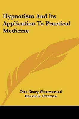 Hypnotism and Its Application to Practical Medicine by Otto Georg Wetterstrand