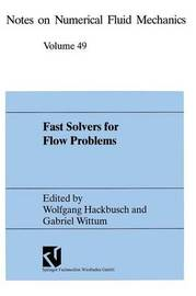 Fast Solvers for Flow Problems: Proceedings of the Tenth GAMM-Seminar, Kiel, January 14-16, 1994 by Wolfgang Hackbusch