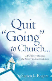 "Quit ""Going"" to Church... by Sergeant Steven L Rogers image"